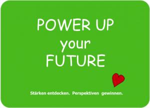 Workshop Power Up your Future. Stärken entdecken. Perspektiven gewinnen.